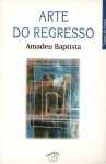 Arte Do Regresso - Amadeu Baptista
