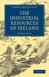 The Industrial Resources of Ireland - Robert H. Kane