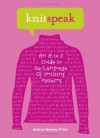 Knitspeak: An A to Z Guide to the Language of Knitting Patterns - Andrea Berman Price, Patti Pierce Stone