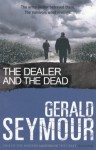 The Dealer and the Dead. - Gerald Seymour