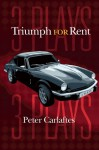 Triumph for Rent: Three Plays - Peter Carlaftes