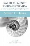 Sal de tu mente, entra en tu vida: 177 (Serendipity) - Steven C. Hayes, Spencer Smith