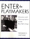 Enter the Playmakers: Directors and Choreographers on the New York Stage - Thomas S. Hischak