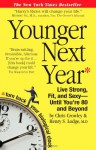 Younger Next Year: Live Strong, Fit, and Sexy - Until You're 80 and Beyond - Chris Crowley, Henry S. Lodge