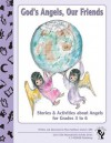 God's Angels, Our Friends: Stories and Activities about Angels - Mary Kathleen Glavich