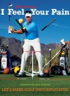 I Feel Your Pain: Let's Make Golf Uncomplicated - Mike Malaska, Jack Nicklaus