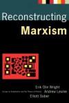 Reconstructing Marxism: Essays on Explanation and the Theory of History - Erik Olin Wright, Elliott Sober