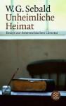 Unheimliche Heimat: Essays zur österreichischen Literatur - W.G. Sebald
