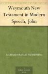 Weymouth New Testament in Modern Speech, John - Richard Francis Weymouth