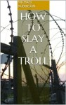 How to slay a troll - Michael Robinson