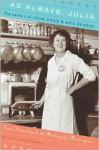 As Always, Julia: The Letters of Julia Child and Avis Devoto - Joan Reardon