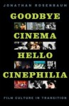 Goodbye Cinema, Hello Cinephilia: Film Culture in Transition - Jonathan Rosenbaum