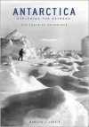 Antarctica: Exploring the Extreme: 400 Years of Adventure - Marilyn J. Landis