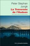 La traverseée de L'Hudson - Peter Stephan Jungk, Bernard Lortholary