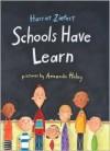 Schools Have Learn - Harriet Ziefert