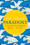Paradoxy: Creating Christian Community beyond Us and Them - Ken Howard, Paul F.M. Zahl, Brian D. McLaren