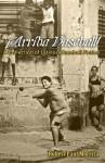 Arriba Baseball! A Collection of Latino/a Baseball Fiction - Robert Paul Moreira, Dagoberto Gilb, Norma E. Cantù, René Saldaña Jr., David Rice