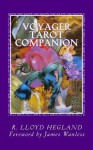 Voyager Tarot Companion: Magical Verses for a Magnificent Voyage - R. Lloyd Hegland, Amy Beth Katz, James Wanless