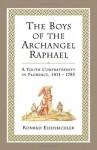 The Boys of the Archangel Raphael: A Youth Confraternity in Florence, 1411-1785 - Konrad Eisenbichler