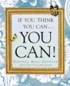 If You Think You Can . . . You Can! - Barbara Milo Ohrbach