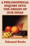 A Philosophical Inquiry Into the Origin of Our Ideas - Edmund Burke