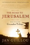 The Road to Jerusalem: Book One of the Crusades Trilogy - Jan Guillou