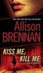 Kiss Me, Kill Me: A Novel of Suspense - Allison Brennan