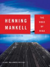The Dogs of Riga (Wallander #2) - Henning Mankell