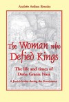 The Woman Who Defied Kings: The Life and Times of Doña Gracia Nasi - Andrée Aelion Brooks