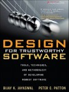 Design for Trustworthy Software: Tools, Techniques, and Methodology of Developing Robust Software - Bijay Jayaswal, Peter Patton