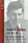 Narrative, Violence, and the Law: The Essays of Robert Cover - Martha Minow, Martha Minow, Michael Ryan