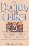 Doctors of the Church: Thirty-Three Men and Women Who Shaped Christianity - Bernard McGinn
