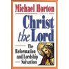 Christ the Lord: The Reformation and Lordship Salvation (Cure Book) - Michael S. Horton