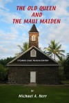 """The Old Queen and the Maui Maiden"" (Kohala Coast Mysteries, #5) - Michael A. Herr"