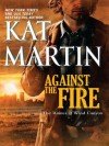 Against the Fire (The Raines of Wind Canyon, #2) - Kat Martin