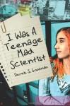 I Was a Teenage Mad Scientist - Derek J. Goodman