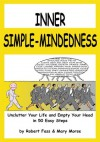 Inner Simple-Mindedness: Unclutter Your Life and Empty Your Head in 50 Easy Steps - Robert Fass