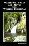 Waterfall Walks and Drives in the Western Carolinas - Mark Morrison