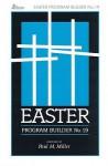Easter Program Builder No. 19: Plays - Skits - Songs - Recitations - Exercises - Paul M. Miller