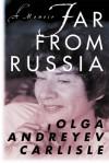 Far from Russia: A Memoir - Olga Andreyev Carlisle