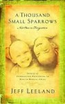 A Thousand Small Sparrows: Amazing Stories of Kids Helping Kids - Jeff Leeland, Marcus Brotherton