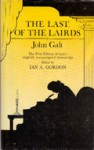 The Last of the Lairds: Or the Life and Opinions of Malachi Mailings Esq. of Auldbiggings - John Galt, Ian A. Gordon