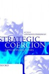Strategic Coercion ' Concepts and Cases' - Lawrence Freedman