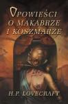 Opowieści o makabrze i koszmarze - H.P. Lovecraft, Ryszarda Grzybowska, Robert P. Lipski, Grzegorz Iwanciw
