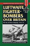 Luftwaffe Fighter-Bombers Over Britain: The Tip and Run Campaign, 1942-43 - Chris Goss, Peter Cornwell, Bernd Rauchbach