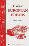 Making European Breads: Storey's Country Wisdom Bulletin A-172 (Storey Country Wisdom Bulletin) - Glenn Andrews