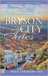 Bryson City Tales: Stories of a Doctor's First Year of Practice in the Smoky Mountains - Walt Larimore, Leonard Sweet, Gilbert Morris