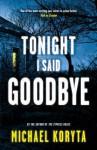 Tonight I Said Goodbye. Michael Koryta - Michael Koryta