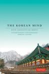 The Korean Mind: Understanding Contemporary Korean Culture - Boyé Lafayette de Mente