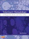 Veterinary Hematology: A Diagnostic Guide and Color Atlas - John W. Harvey